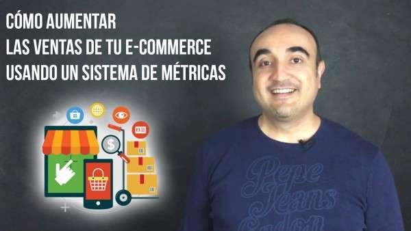 Cómo aumentar las ventas de tu E-Commerce usando un sistema de métricas