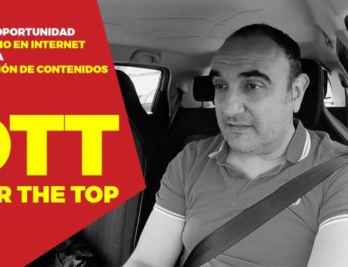 OTT – Over The Top – La gran oportunidad de negocio en Internet gracias a la creación de contenidos