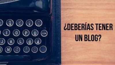 Deberías tener un blog