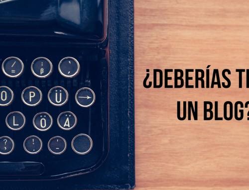 ¿Deberías tener un blog?